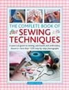 The Complete Book of Sewing Techniques: A practical guide to sewing, patchwork and embroidery shown in more than 1200 step-by-step photographs