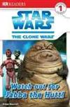 DK Readers L1: Star Wars: The Clone Wars: Watch Out for Jabba the Hutt!: Read All about the Gruesome Gangster