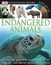 DK Eyewitness Books: Endangered Animals: Discover Why Some of the World's Creatures Are Dying Out and What We Can Do to P and What We Can Do to Protect Them