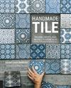 Handmade Tile: Design, Create, and Install Custom Tiles