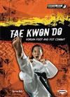 Tae Kwon Do: Korean Foot and Fist Combat
