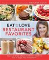Eat What You Love: Restaurant Faves: Classic and Crave-Worthy Recipes Low in Sugar, Fat, and Calories
