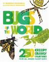 Bugs of the World: 250 Creepy-Crawly Creatures from Around Planet Earth