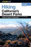Hiking California's Desert Parks: A Guide to the Greatest Hiking Adventures in Anza-Borrego, Joshua Tree, Mojave, and Death Valley