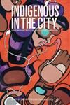 Indigenous in the City: Contemporary Identities and Cultural Innovation