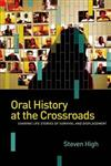Oral History at the Crossroads: Sharing Life Stories of Survival and Displacement