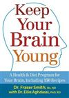 Keep Your Brain Young: A Health and Diet Program for Your Brain, including 150 Recipes