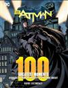 DC Comics: Batman: 100 Greatest Moments: Highlights from the History of The Dark Knight