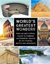 World's Greatest Wonders: From Nature's Special Places to Stunning Masterpieces Created by Outstanding Artists and Architects