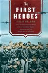 First Heroes: The Extraordinary Story of the Doolittle Raid--America's First World War II Victory