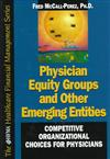 Physician Equity Groups and Other Emerging Entities: Competitive Organizational Choices for Physicians