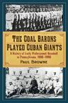 The Coal Barons Played Cuban Giants: A History of Early Professional Baseball in Pennsylvania, 1886-1896