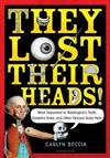 They Lost Their Heads!: What Happened to Washington's Teeth, Einstein's Brain, and Other Famous Body Parts