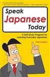 Speak Japanese Today: A Self-study Program for Learning Everyday Japanese