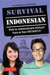 Survival Indonesian: How to Communicate Without Fuss or Fear Instantly! (Indonesian Phrasebook & Dictionary)