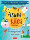 Asian Kites for Kids: Make and Fly Your Own Asian Kites: Easy Step-by-Step Instructions for 15 Colorful Kites