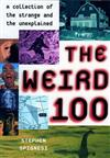 The Weird 100: A Collection of the Strange and the Unexplained