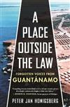 A Place Outside the Law: Forgotten Voices from Guantanamo