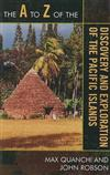The A to Z of the Discovery and Exploration of the Pacific Islands