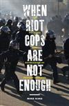 When Riot Cops Are Not Enough: The Policing and Repression of Occupy Oakland