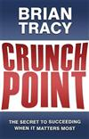Crunch Point: The Secret to Succeeding When it Matters Most