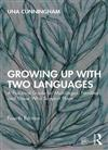 Growing Up with Two Languages: A Practical Guide for Multilingual Families and Those Who Support Them