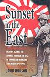 Sunset in the East: Fighting Against the Japanese Through the Seige of Imphal and Alongside Them in Java 1943-1946