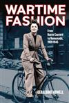 Wartime Fashion: From Haute Couture to Homemade, 1939-1945