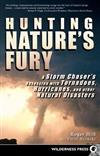 Hunting Nature's Fury: A Storm Chaser's Obsession with Tornadoes, Hurricanes, and other Natural Disasters