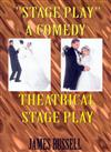 Stage Play : A Comedy Theatrical Stage Play