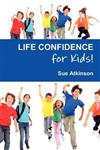 Life-confidence for Kids!: How to Programme Your Child for Success and Help Them Discover Their True Potential