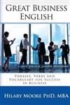 Great Business English: Phrases, Verbs, and Vocabulary for Speaking Fluent English
