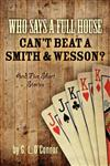 Who Says a Full House Can't Beat a Smith and Wesson?: And Five Short Stories