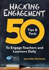 Hacking Engagement: 50 Tips & Tools To Engage Teachers and Learners Daily