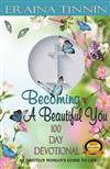 Becoming A Beautiful You 100 Day Devotional: A Christian Woman's Guide to Life