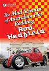 The Mad Scientist of Australian Hot Rodding: Rod Hadfield