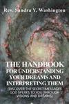 The Handbook for Understanding Your Dreams and Interpreting Them: (discover the Secret Messages God Speaks to You Through Visions and Dreams)