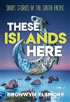 These Islands Here: Short Stories of the South Pacific