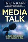 Media Talk: 35 Secrets You Need To Know Before You Talk To The Media