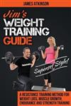 Jim's Weight Training Guide, Superset Style!: A Resistance Training Method for Weight Loss, Muscle Growth, Endurance and Strength Training