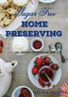 Sugar Free Home Preserving: Jams, Conserves, Fruit Butters and Curds