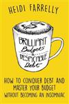 Brilliant Budgets and Despicable Debt: How to Conquer Debt and Master Your Budget - Without Becoming an Insomniac