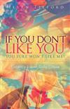 If You Don't Like You - You Sure Won't Like Me!!: Embracing Your Self-Esteem
