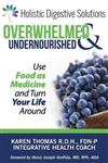 Overwhelmed and Undernourished: Using Food as Medicine to Turn Your Life Around