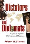 Dictators and Diplomats: A Special Agent's Memoir and Musings