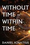 Without Time: Within Time