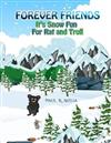 Forever Friends: It's Snow Fun For Rat and Troll: Fun Rhyming Bedtime Story/Picture Book/Beginner Reader/Early Learner (for ages 2-8) Magical Fairytale for Children/Humour and Helpfulness. Book 3