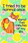 I Tried To Be Normal Once Worst Two Minutes Of My Life Notebook: Lined Journal Note Keeper Gift