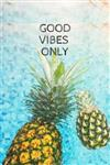 Good Vibes Only: Blank Lined Pineapple Writing Notebook, Pineapple/Summer Journal -Journal and Diary (6x9) (Summer Fruit Notebooks)