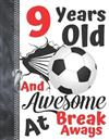 9 Years Old And Awesome At Break Aways: Soccer Ball Doodling & Drawing Art Book Sketchbook For Boys And Girls